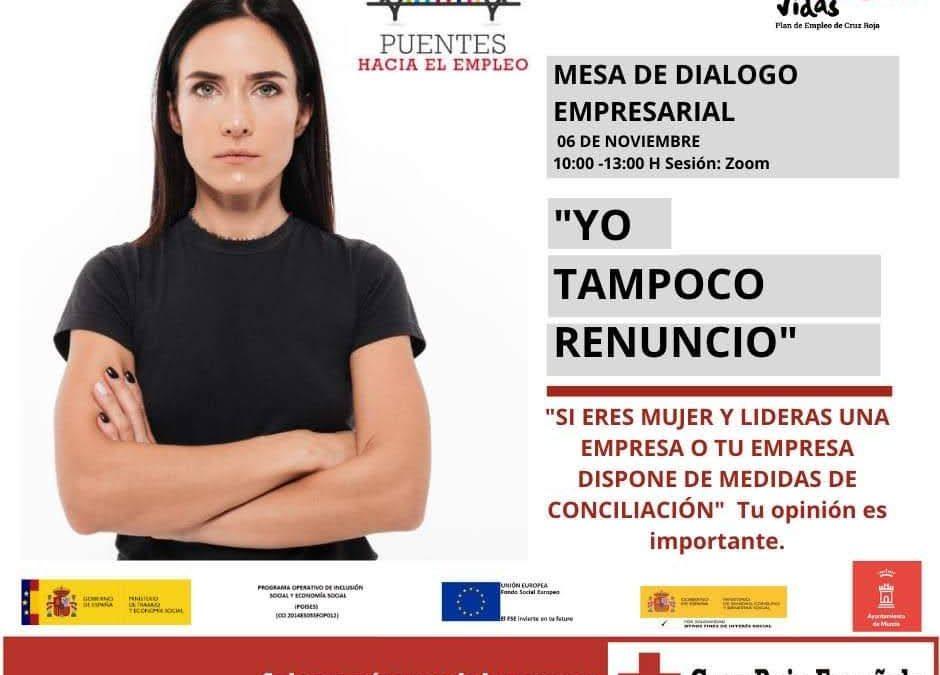 El pasado dia 6 de noviembre tuve el placer de moderar una mesa de Diálogo con Cruz Roja Española, YO TAMPOCO RENUNCIO. Su objetivo era trabajar sobre la necesidad de una mayor sensibilización en las empresas, resaltando la importancia de facilitar medidas de conciliación laboral en las mismas.